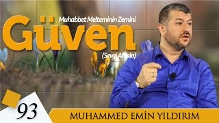 Muhabbet Melteminin Zemini Güven | Muhammed Emin Yıldırım (93. Ders)
