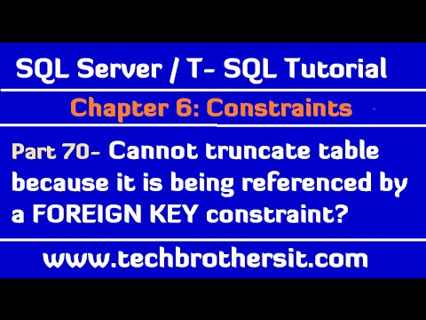 Cannot truncate table because it is being referenced by a FOREIGN KEY constraint - SQL Tutorial P70