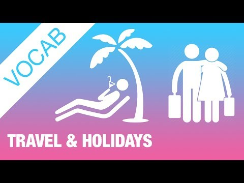 TRAVEL & HOLIDAYS | IELTS Must-Use Vocabulary for 6.0 to 7.5
