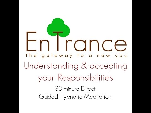 (30') Responsibilities - Understanding & accepting your responsibilities - Guided Hypnosis