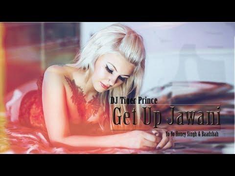 Get Up Jawani (Official Remix) Ft - Yo Yo   Honey Singh | Baadsaha | DJ Tiger Prince