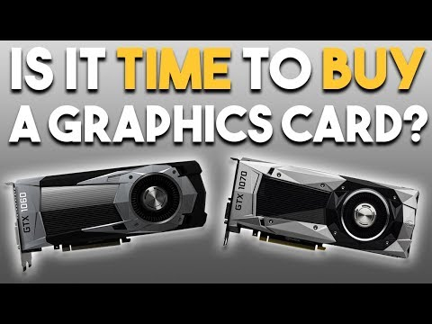 Is It Time to Buy a Graphics Card?