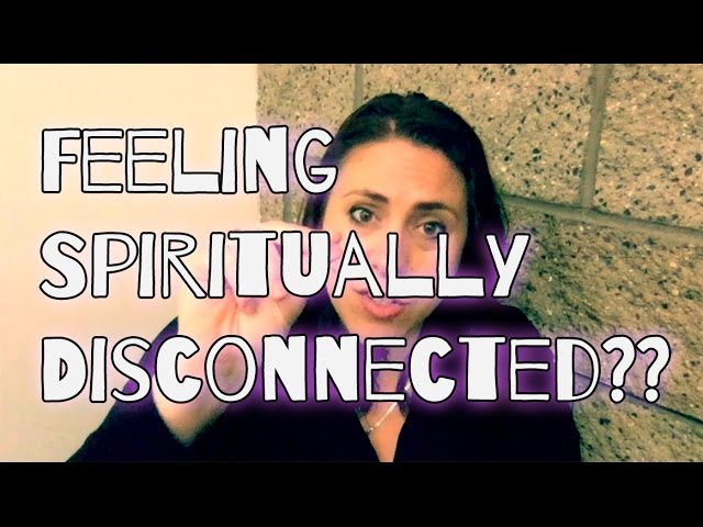 Are You Feeling Spiritually Disconnected?
