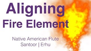 Aligning Fire Element | Native american flute | Erhu | Santoor