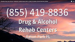 Christian Drug and Alcohol Treatment Centers Eaton Park FL (855) 419-8836 Alcohol Recovery Rehab