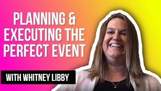 Planning and Executing the Perfect Event with Whitney Libby