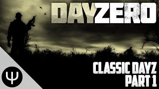 ARMA 2: DayZero Mod — Classic DayZ — Part 1 — Blinded by Fear!