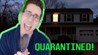 Quarantined!