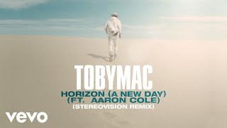 TobyMac, Aaron Cole - Horizon (A New Day) (Stereovision Remix/Audio)