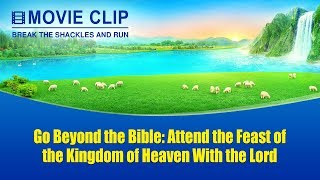 """Break the Shackles and Run"" (3) - Go Beyond the Bible: Attend the Feast of the Kingdom of Heaven With the Lord"