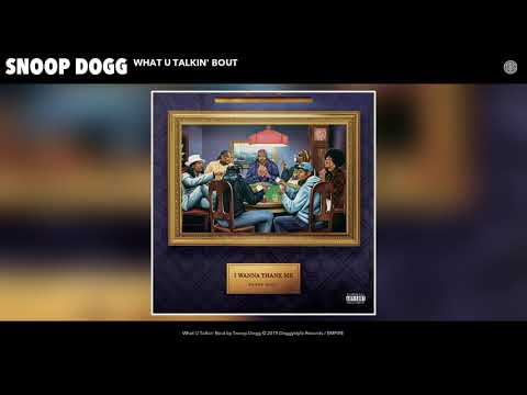 Snoop Dogg - What U Talkin' Bout (Audio)