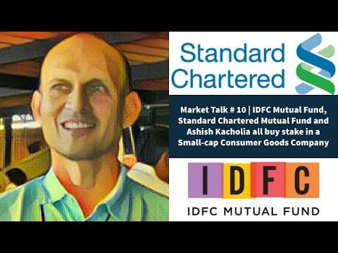 Market Talk # 10-IDFC MF, Standard Chartered MF and Ashish Kacholia buy stake in a Small-Cap Company