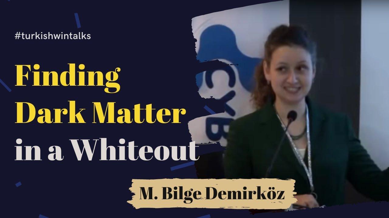 M. Bilge Demirköz | Finding Dark Matter in a Whiteout