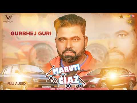 Maruti vs Ciaz - Full Song 2018 | Gurbhej Guri | New Punjabi Songs | VS Records
