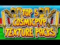 TOP 5 COSMIC PVP RESOURCE/TEXTURE PACKS! (600 Subscribers Special)