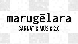 Marugelara - Carnatic Music 2.0