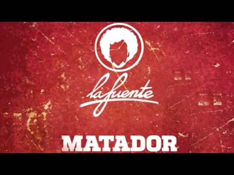 La Fuente - Matador (Radio Edit) [Official]