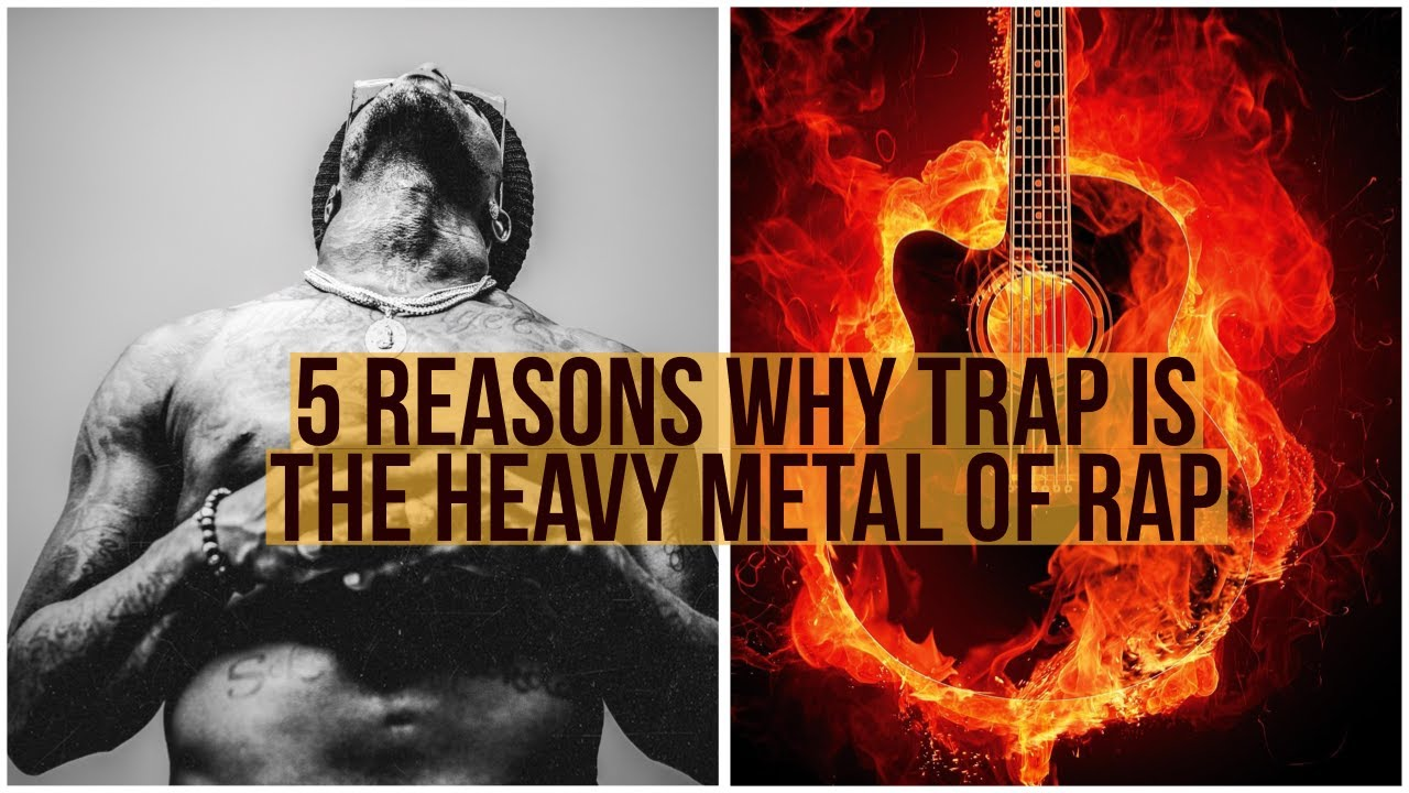 Why Trap is the Heavy Metal of Rap