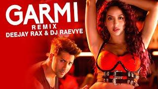 Garmi (Remix) Deejay Rax & Dj Raevye | Street Dancer 3D | Nora Fatehi