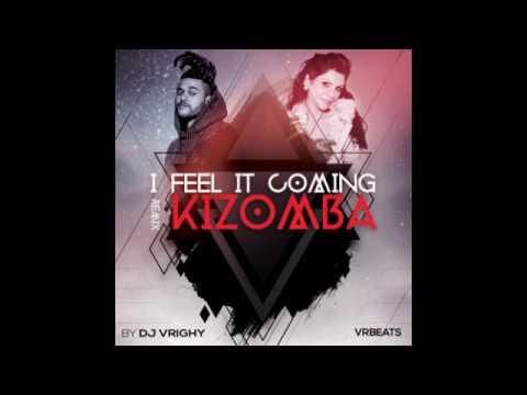 I feel it coming (remix kizomba) - Dj Vrighy (VRbeats)