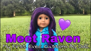 Meet Raven: My First AG Custom Doll