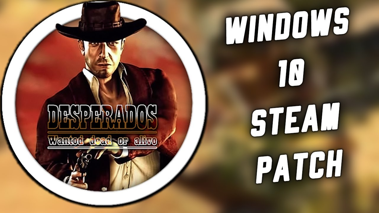Desperados Wanted Dead Or Alive Modern Pc Steam Patch 2018 Windows 10 Gameplay Youtube