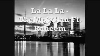 La La La - The Mp3 Clan Ft. Raheem