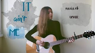 It Ain't Me - Kygo and Selena Gomez (Maria CB Acoustic Cover)