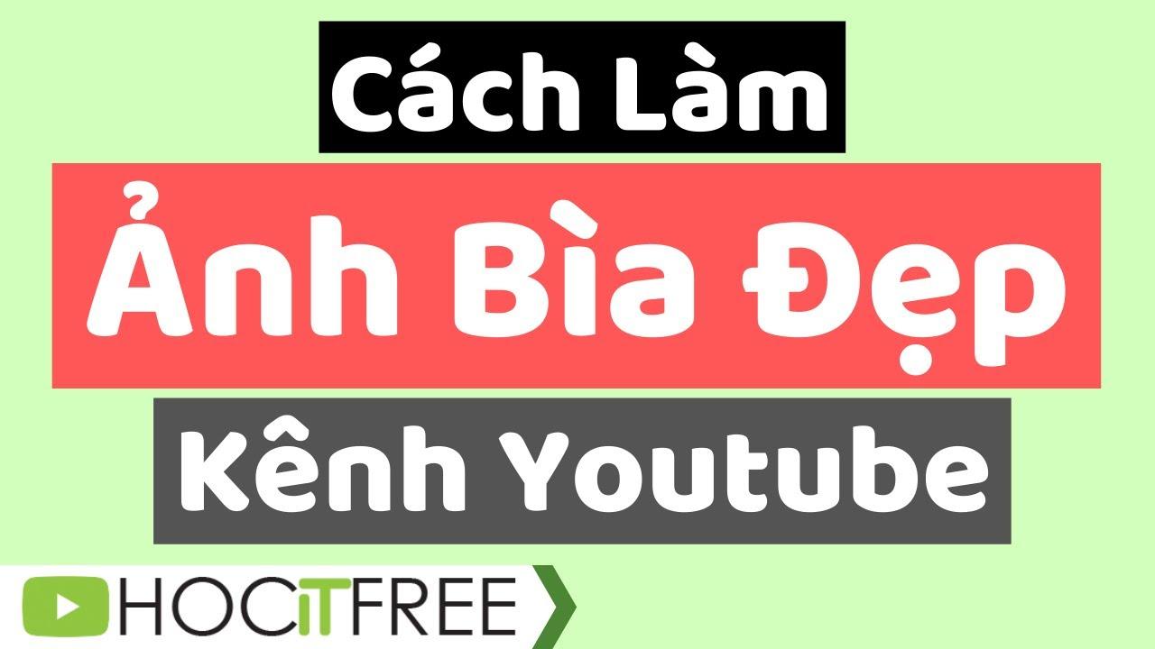 Cách Làm Ảnh Bìa Cho Kênh Youtube 2020 Đẹp Và Đơn Giản | Hocitfree – Kiếm Tiền Youtube
