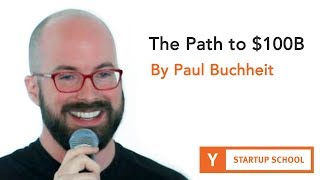 The Path to $100B by Paul Buchheit