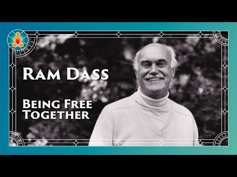Being Free Together | Ram Dass Full Lecture