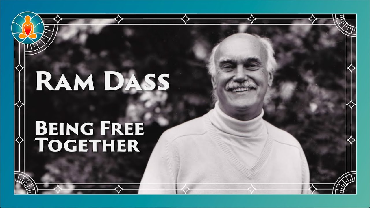 Being Free Together Ram Dass Full Lecture Youtube