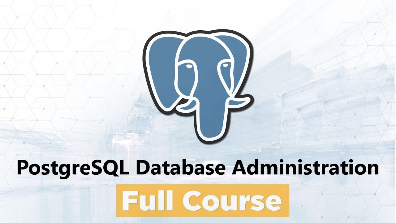PostgreSQL Database Administration (DBA) for Beginners - Full Course