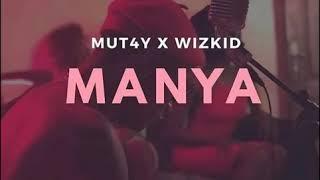 MUT4Y & WIZKID.  ( M A N Y A )..