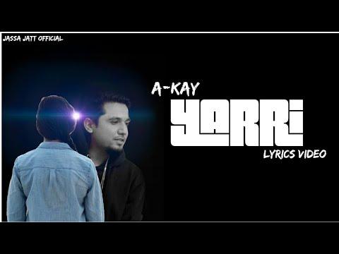 Lyrics Video - Yaari - A Kay - new Punjabi Song - 2K17 HD