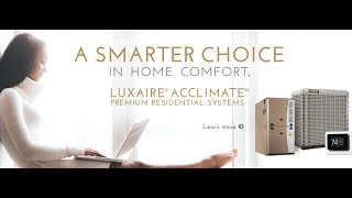 Luxaire Furnace and Air Conditioner for your home. Luxaire® Acclimate™ Residential Systems