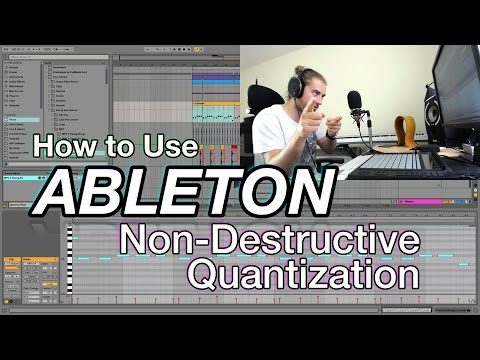 How to Use Ableton: Non-Destructive Quantization