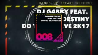 Hands Up Freaks 008 - DJ G4bby feat. Miss Destiny - Do You Believe 2k17 (Hands Up Freaks Remix Edit)