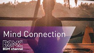 Meditation Music, Yoga Music, Zen, Spa, Calm Music, Relaxing Music, Sleep, Healing: Mind Connection