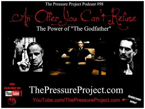"""The Pressure Project Podcast #98: AN OFFER YOU CAN'T REFUSE - THE POWER OF """"THE GODFATHER"""""""