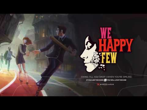 We Happy Few OST (Swing Till You Drop - When You're Smiling)
