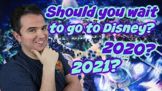 Should you wait until 2020 for your Disney Vacation?