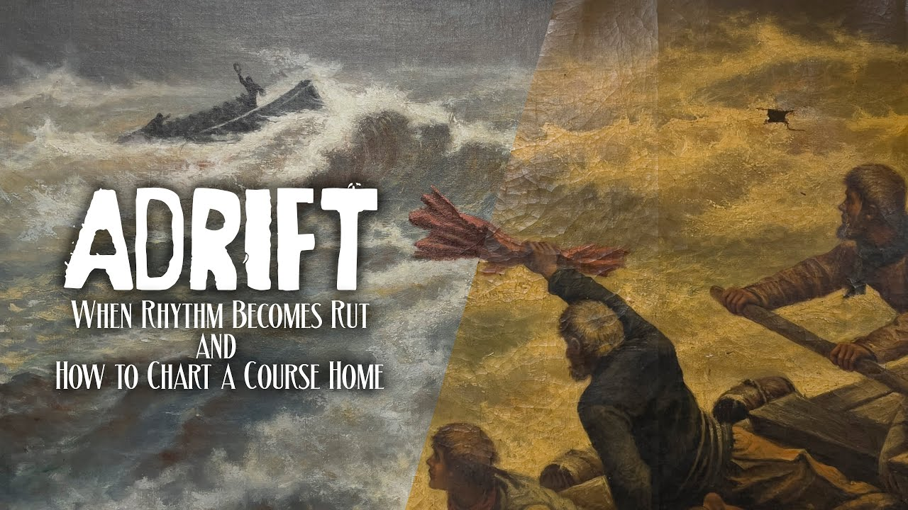 Adrift - When Rhythm Becomes Rut and How to Chart a Course Home