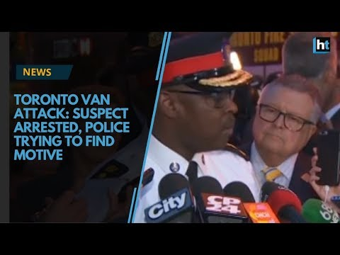 Toronto Van Attack: Suspect arrested, police trying to find motive