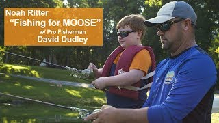 "Noah Ritter ""Fishing for Moose"" with Pro Fisherman David Dudley"