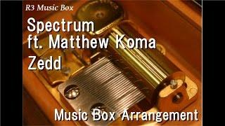 Spectrum ft. Matthew Koma/Zedd [Music Box]