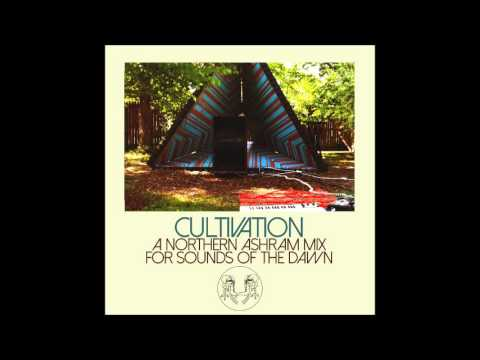 Cultivation - A Northern Ashram Mix for Sounds Of The Dawn