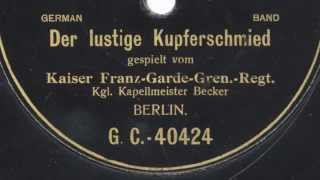 Kaiser Franz-Garde-Gren.-Regt. No. 2: Der lustige Kupferschmied (Adolf Becker, 1903)