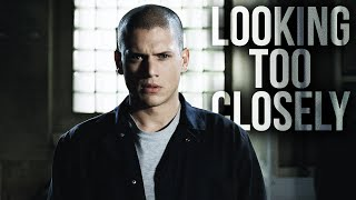 Prison Break || Looking Too Closely