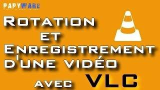 ★TUTO★ Rotation et Enregistrement d'une Vidéo avec VLC (Rotate/Record with VLC)